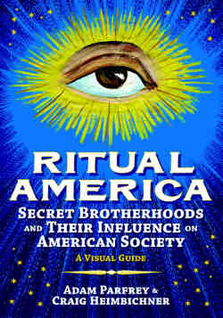 Ritual America: Secret Brotherhoods and Their Influence on American Society